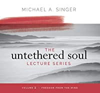 Freedom from the Mind (Untethered Soul Lecture)