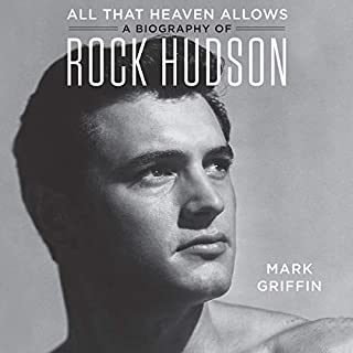 All That Heaven Allows     A Biography of Rock Hudson              By:                                                                                                                                 Mark Griffin                               Narrated by:                                                                                                                                 Jeremy Arthur                      Length: 13 hrs and 47 mins     58 ratings     Overall 4.2