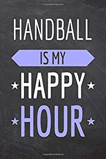 Handball is my Happy Hour: Handball Notebook, Planner or Journal | Size 6 x 9 | 110 Dot Grid Pages | Office Equipment, Supplies |Funny Handball Gift Idea for Christmas or Birthday