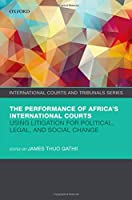 The Performance of Africa's International Courts: Using Litigation for Political, Legal, and Social Change (International Courts and Tribunals)