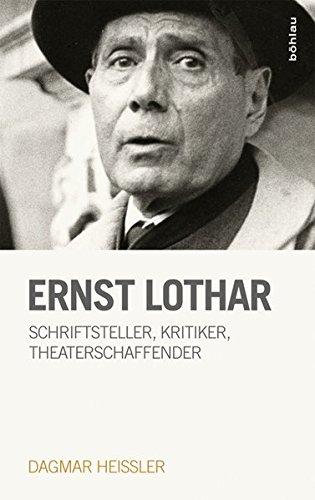 Ernst Lothar: Schriftsteller, Kritiker, Theaterschaffender (Literaturgeschichte in Studien und Quellen, Band 25)