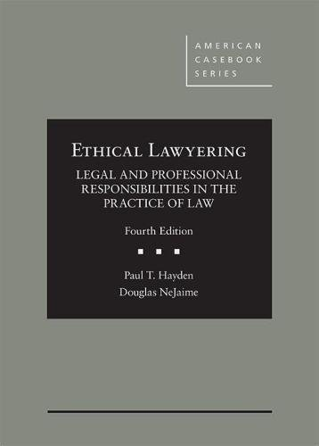 Compare Textbook Prices for Ethical Lawyering: Legal and Professional Responsibilities in the Practice of Law American Casebook Series 4 Edition ISBN 9781634605618 by Hayden, Paul,NeJaime, Douglas