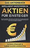 DAS AKTIENBUCH - INTELLIGENT INVESTIEREN IN AKTIEN - FÜR EINSTEIGER: Wie Sie die Börse verstehen, souverän Geld anlegen und durch erfolgreiche & ... Renditen erzielen & hohe Dividende kassieren!