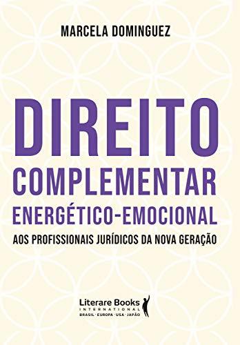 Direito complementar energético-emocional: aos profissionais jurídicos da nova geração (Portuguese Edition)