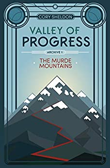 The Murde Mountains: Valley of Progress, Archive 1 by [Cory Sheldon]