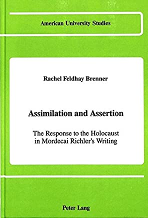 Assimilation and Assertion: The Response to the Holocaust in Mordecai Richlers Writing