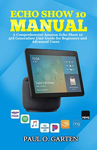 Echo Show 10 Manual: A Comprehensive Amazon Echo Show 10 3rd Generation User Guide for Beginners and Advanced Users | Echo Show 10 User Manual 2021 edition (Amazon Alexa Books) (English Edition)