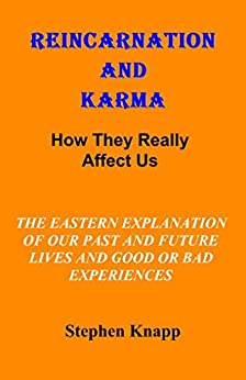 [Stephen Knapp]のREINCARNATION AND KARMA: How They Really Affect Us: The Eastern Explanations of Our Past and Future Lives and Good or Bad Experiences (English Edition)