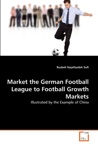 Market the German Football League to Football Growth Markets: Illustrated by the Example of China