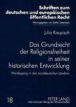 Das Grundrecht der Religionsfreiheit in seiner historischen Entwicklung: Werdegang in den norddeutschen Ländern (Schriften...