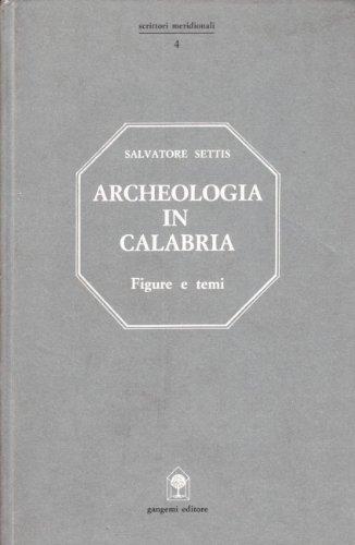 Archeologia in Calabria. Figure, beni e ritrovamenti, numerose illustrazioni