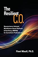 The Resilient C.O.: Neuroscience Informed Mindfulness-Based Wellness & Resiliency (MBWR) for Corrections Professionals