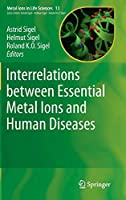 Interrelations between Essential Metal Ions and Human Diseases (Metal Ions in Life Sciences (13))