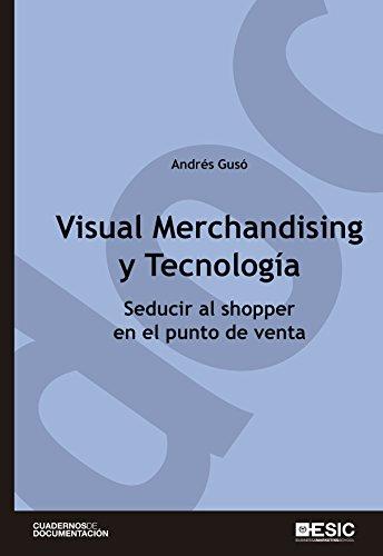 Visual Merchandising y Tecnología. Seducir al shopper en el punto de venta (Cuadernos de documentación) (Spanish Edition)