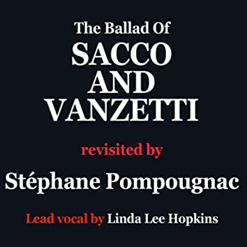 Here is to you (The ballad of Sacco and Vanzetti) -
