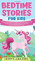 Bedtime Stories For Kids: Meditation Sleep Stories For Children And Toddlers (Ages 2-6 3-5) For Deep Sleep, Developing Mindfulness, Relaxation, Anxiety & Bonding With Parents