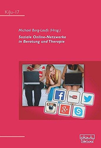 Soziale Online-Netzwerke in Beratung und Therapie (KiJu - Psychologie und Psychotherapie im Kindes- und Jugendalter)