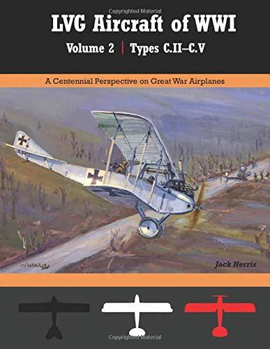 LVG Aircraft of WWI Volume 2: C.II – C.V: A Centennial Perspective on Great War Airplanes (Great War Aviation Centennial Series)