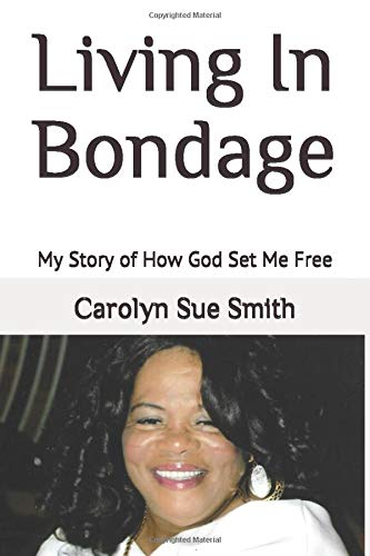 Living In Bondage: My Story of How God Set Me Free