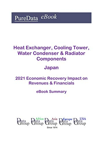 Heat Exchanger, Cooling Tower, Water Condenser & Radiator Components Japan Summary: 2021 Economic Recovery Impact on Revenues & Financials (English Edition)