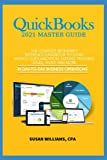 QuickBooks 2021 Mastery Guide: The Complete Beginners Reference Handbook to Learn Invoice Customization, Expense Tracking, Sales, Taxes and More In Day to Day Business Operations