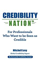 Credibility Nation: For Professionals Who Want to Be Seen as Credible