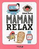 Maman relax : 101 conseils pour être la plus cool des mamans