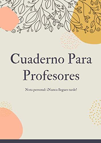 Cuaderno Para Profesores: Agenda para profesores y maestras, planificador del maestro, listas para evaluacion y asistencia, fecha importante, 120 páginas