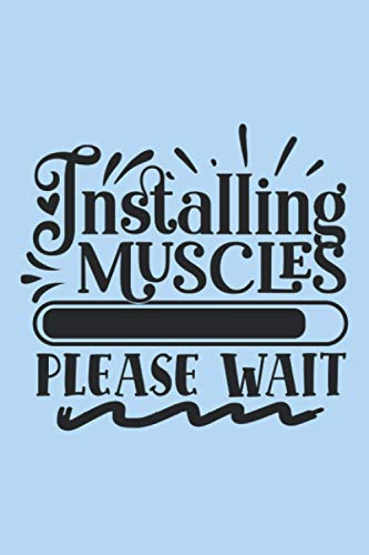 Installing Muscles Please Wait: Workout Journal A Daily Fitness Log (Gym Diary)