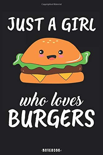 Just A Girl Who Loves Burgers: Burger Notebook Journal - Blank Wide Ruled Paper - Funny Burger Accessories - Burger Gifts for Women, Girls and Kids