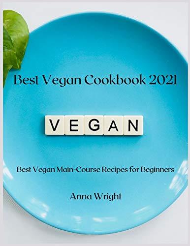 Best Vegan Cookbook 2021: Best Vegan Main-Course Recipes for Beginners