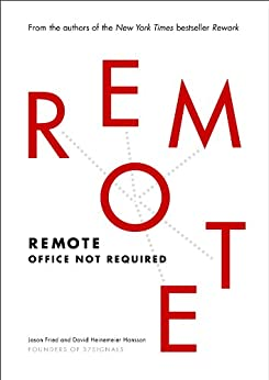 Remote: Office Not Required by [Jason Fried, David Heinemeier Hansson]