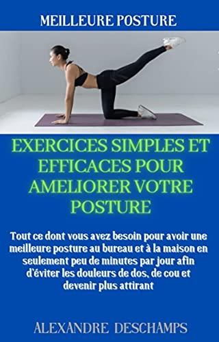 Couverture du livre MEILLEURE POSTURE : EXERCICES SIMPLES POUR AMÉLIORER VOTRE POSTURE RAPIDEMENT : Maintenir le dos droit, bonne posture, posture yoga, posture professionnelle, exercices yoga, dos droit posture