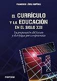 curriculo y La Educacion En El Siglo XXI: La preparación del futuro y el enfoque por competencias: 163 (Educación Hoy Estudios)