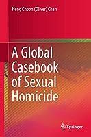 A Global Casebook of Sexual Homicide