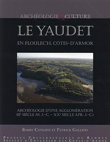 Le Yaudet en Ploulec'h, Côtes-d'Armor : Archéologie d'une agglomération (IIe siècle avant J-C - XXe siècle après J-C)