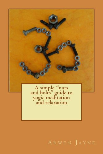 Book: A Simple Nuts and Bolts Guide to Yogic Meditation and Relaxation by Arwen Jayne