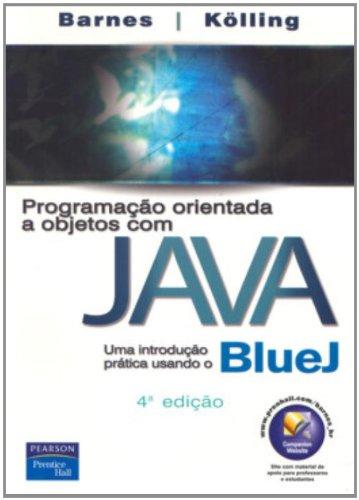 Programação Orientada a Objetos com Java: Uma Introdução Prática Usando o BlueJ