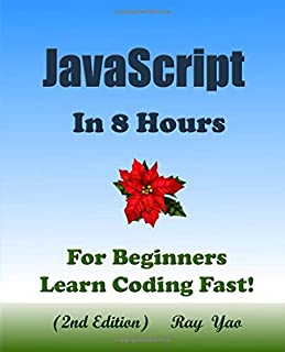 JAVASCRIPT: In 8 Hours, For Beginners, Learn Coding Fast! (2nd Edition)