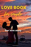 LOVE BOOK, for couple: Our love story