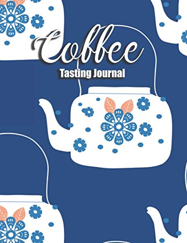 Coffee Tasting Journal: Coffee Roasting Log Book Large Handbook to Record, Track, Rate Favorite Roasts and Varieties for Coffee Roasters, Lover
