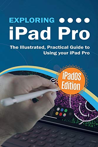 Exploring iPad Pro: iPadOS Edition: The Illustrated, Practical Guide to Using iPad Pro (9) (Exploring Tech)