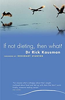 If Not Dieting, Then What? by [Rick Kausman]