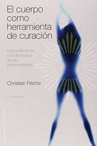 El cuerpo como herramienta de curación: descodificación psicobiológica de las enfermedades: Descodificacion Psicobiologica de las Enfermedades (SALUD Y VIDA NATURAL)
