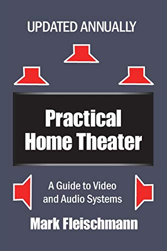 Practical Home Theater: A Guide to Video and Audio Systems (2021 Edition)