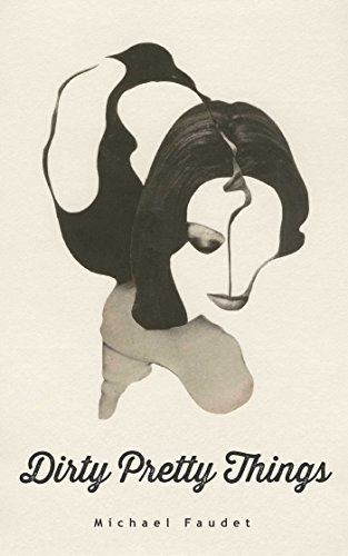 Dirty Pretty Things (Volume 1) (Michael Faudet)