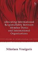 Allocating International Responsibility Between Member States and International Organisations (Studies in International Law)