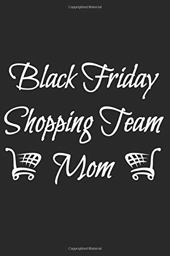 Black Friday Shopping Team Mom: Notebook   6x9 Inch   100 Pages   lined   Soft Cover   Notebook   Back Friday Shopping Notebook   Perfect as shopping list