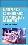 COMO AUMENTAR TUS INGRESOS: RIQUEZAS SIN CONEXION PARA LOS MARKETERS DE INTERNET