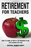 Retirement for Teachers: How to Come Up with a Retirement Plan That Works for You
